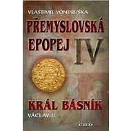 Přemyslovská epopej IV: Král básník Václav II. - Kniha