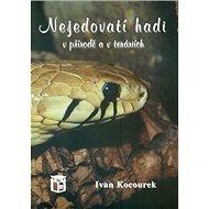 Nejedovatí hadi v přírdě a v teráriích - Kniha