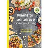 Máme to rádi zdravě: Hodně dobré recepty pro celou rodinu - Kniha