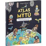 Atlas mýtů: Hrdinové, bohové a příšery na mapách dvanácti mytologických světů - Kniha