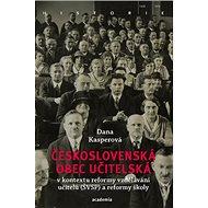 Československá obec učitelská: v kontextu reformy vzdělávání učitelů (ŠVSP) a reformy školy - Kniha