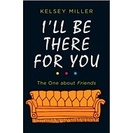 I'll Be There for You: The One about Friends - Kniha