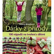 Dárky z přírody: 100 nápadů na tvoření s dětmi - Kniha