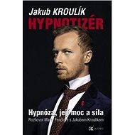 Hypnotizér: Hypnóza, její moc a síla - Kniha
