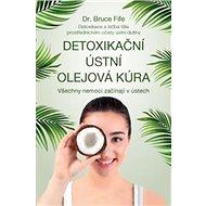 Detoxikační ústní olejová kúra: Všechny nemoci začínají v ústech - Kniha