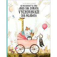 Co má klokan ve vaku: Aneb jak zvířata vychovávají svá mláďata - Kniha