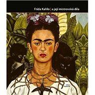 Frida Kahlo a její mistrovská díla - Kniha