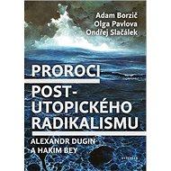 Proroci post-utopického radikalismu: Alexandr Dugin a Hakim Bey - Kniha