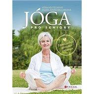 Jóga pro seniory: Zdravý pohyb, protažení i relaxace - Kniha