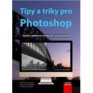 Tipy a triky pro Photoshop: Rychlé a efektivní návody od Scotta Kelbyho - Kniha