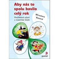 Aby nás to spolu bavilo celý rok: Prožitkové učení v mateřské škole - Kniha