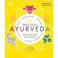 Practical Ayurveda: Find Out Who You Are and What You Need to Bring Balance to Your Life - Kniha