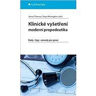 Klinické vyšetření Moderní propedeutika: rady - tipy - návody pro praxi