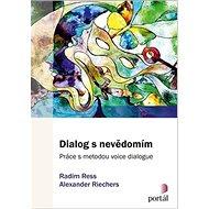 Dialog s nevědomím: Práce s metodou voice dialogue - Kniha