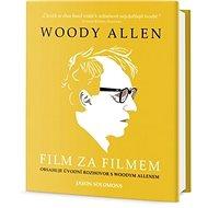 Woody Allen Film za filmem: Obsahuje úvodní rozhovor s Woodym Allenem - Kniha
