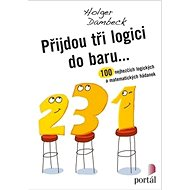 Přijdou tři logici do baru...: 100 nejhezčích logických a matematických hádanek - Holger Dambeck