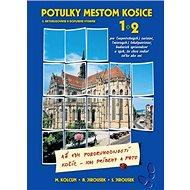 Potulky mestom Košice 1+2: 5. aktualizované a doplnené vydanie - Kniha
