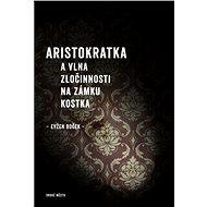Aristokratka a vlna zločinnosti na zámku Kostka - Kniha