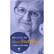 Neboj se vrátit domů: Marie Svatošová v rozhovoru s Alešem Palánem - Kniha