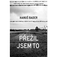 Přežil jsem to: Paměti muže, do jehož života tragicky zasáhla okupace - Kniha