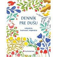 Denník pre dušu: relaxácia, kreativita, inšpirácia - Kniha