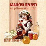 Babiččiny recepty na přirozenější život - Kniha