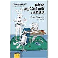 Jak se úspěšně učit s ADHD: Praktický rádce pro rodiče - Kniha