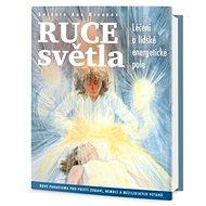 Ruce světla: Léčení a lidské energetické pole - Kniha