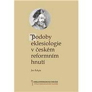 Podoby eklesiologie v českém reformním hnutí - Kniha