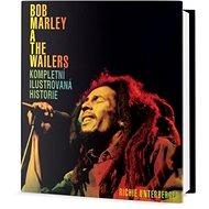 Bob Marley a The Wailers Kompletní ilustrovaná historie - Kniha
