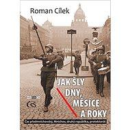 Jak šly dny, měsíce a roky: Čas předmnichovský, Mnichov, druhá republika, protektorát - Kniha