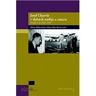 Josef Charvát v dobách naděje a zmaru: Deníky z let 1946–1949 - Kniha
