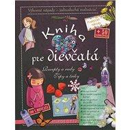 Kniha pre dievčatá: Recepty a rady Tipy a triky - Kniha