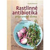 Rastlinné antibiotiká pripravené doma: Liečba a prevencia pomocou korenín a byliniek - Kniha