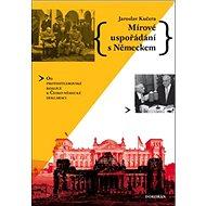Mírové uspořádání s Německem: Od protihitlerovské koalice k Česko-německé deklaraci - Kniha