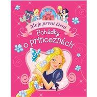 Pohádky o princeznách: Moje první čtení - Kniha