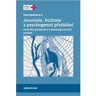 Anorexie, bulimie a psychogenní přejídání: Interdisciplinární a transdiagnostický pohled - Kniha