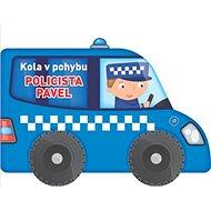 Kola v pohybu Policista Pavel - Kniha