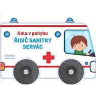 Kola v pohybu Řidič sanitky Servác - Kniha