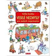 Veľká knižka Veselé nezmysly pre malých rozprávačov - Kniha