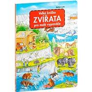 Velká knížka Zvířata pro malé vypravěče - Kniha