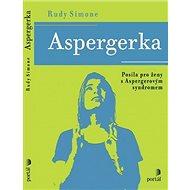 Aspergerka: Posila pro ženy s Aspergerovým syndromem - Kniha
