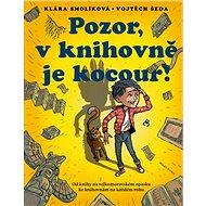 Pozor, v knihovně je kocour!: Od knihy na velkomoravském opasku ke knihovnám na každém rohu - Kniha