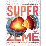 Super Země: Největší, nejvyšší a nejpozoruhodnější místa naší planety - Kniha