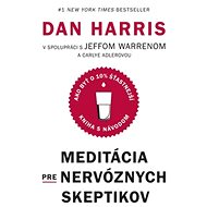 Meditácia pre nervóznych skeptikov: Kniha s návodom, ako byť o 10 % šťastnejší - Kniha