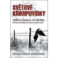 Světové krimipovídky: Jeffery Deaver, Jo Nesbo, Ian Rankin a dalších 33 autorů z celého světa - Kniha