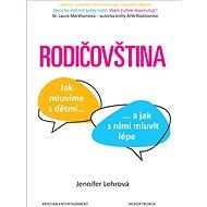 Rodičovština: Jak mluvíme s dětmi a jak s nimi mluvit lépe - Kniha