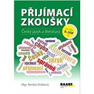Přijímací zkoušky Český jazyk a literatura: pro žáky 9. tříd ZŠ