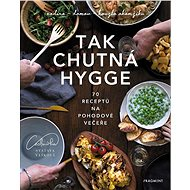Tak chutná hygge: 70 receptů na pohodové večeře - Kniha