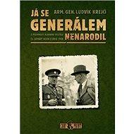 Já se generálem nenarodil: Z písemností hlavního velitele čs. armády nejen o roce 1938 - Kniha